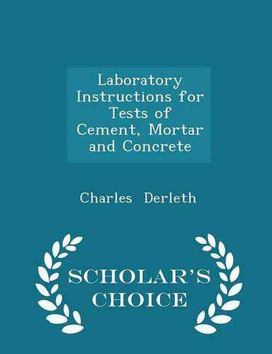 Laboratory Instructions for Tests of Cement, Mortar and Concrete - Scholar's Choice Edition