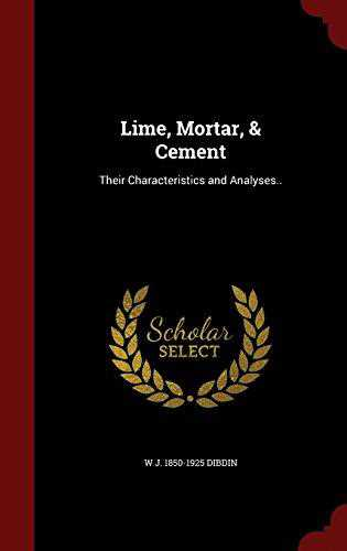 Lime, Mortar, & Cement: Their Characteristics and Analyses..